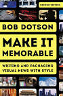 Make it Memorable: Writing and Packaging Visual News with Style by Bob Dotson (Hardback, 2015)