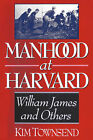 Manhood at Harvard: William James and Others by Kim Townsend (Paperback / softback, 1996)