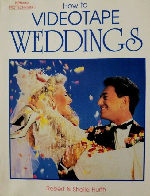 Pro How to Videotape Weddings - Robert Hurth Vintage 1991 HPBooks Pro Techniques