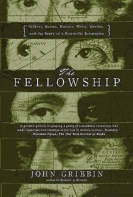 1 of 1 - The Fellowship: Gilbert, Bacon, Harvey, Wren, Newton, and the Story of a Scienti