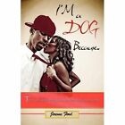 I'm a Dog Because 9781434377043 by Jereme Book