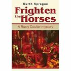 Frighten the Horses: A Rusty Coulter Mystery by Kurth Sprague (Paperback / softback, 2003)