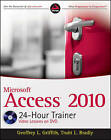 Microsoft Access 2010 24-hour Trainer by Truitt L. Bradly, Geoffrey L. Griffith (Paperback, 2011)
