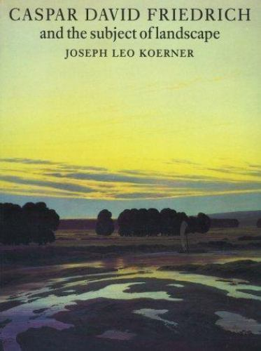 CASPAR DAVID FRIEDRICH AND SUBJECT OF LANDSCAPE By Joseph Leo Koerner EXCELLENT