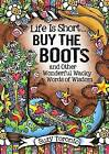 Life Is Short Buy the Boots and Other Wonderful Wacky Words of Wisdom by Suzy Toronto (Hardback, 2016)