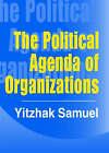 The Political Agenda of Organizations by Yitzhak Samuel (Hardback, 2004)