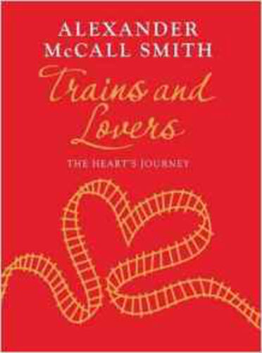 1 of 1 - Trains and Lovers: The Heart's Journey, Good, Alexander McCall Smith Book