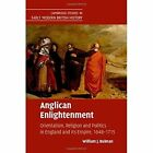 Anglican Enlightenment: Orientalism, Religion and Politics in England and its Empire, 1648-1715 by William J. Bulman (Hardback, 2015)