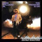 Pressure Is on Hank Jr Williams 2010 CD Remastere