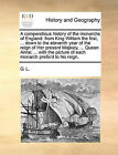 A Compendious History of the Monarchs of England: From King William the First, ... Down to the Eleventh Year of the Reign of Her Present Majesty, ... Queen Anne; ... with the Picture of Each Monarch Prefix'd to His Reign. by L G L (Paperback / softback, 2010)