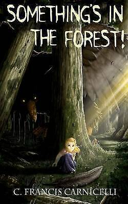 1 of 1 - NEW Something's in the Forest by C. Francis Carnicelli