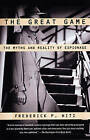 The Great Game: The Myths and Reality of Espionage by Frederick P. Hitz (Paperback, 2005)
