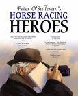 Peter O'Sullevan's Horse Racing Heroes by Sir Peter O'Sullevan (Paperback, 2005)