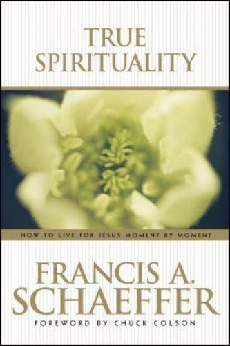 True Spirituality by Schaeffer, Francis 1