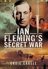 Ian Fleming's Secret War by Craig Cabell (Paperback, 2016)