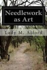 Needlework as Art by Lady M Alford (Paperback / softback, 2014)