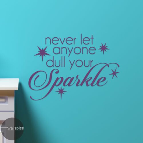 Never Let Anyone Dull Your Sparkle Vinyl Wall Decal Sticker
