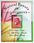 Natural Beauty for All Seasons : 250 Simple Recipes and Gift-Giving Ideas for Year-Round Beauty by Janice Cox (1996, Paperback, Revised)