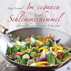 Im veganen Schlemmerhimmel von Antje Fernengel (2015, Gebundene Ausgabe)