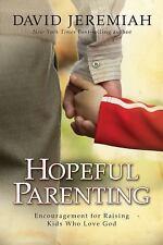 Hopeful Parenting: Encouragement for Raising Kids Who Love God by David Jeremiah