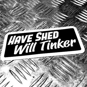 HAVE-SHED-WILL-TINKER-CAR-STICKER-135Mmm-WIDE-MAN-CAVE-GARAGE-SHED