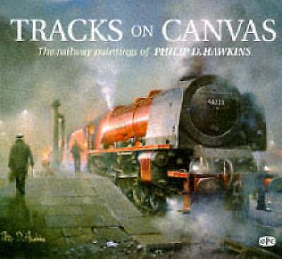 Tracks on Canvas: The Railway Paintings of Philip D. Hawkins, Philip D. Hawkins,