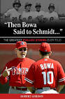 Then Bowa Said to Schmidt... : The Greatest Phillies Stories Ever Told by Robert Gordon (Paperback, 2013)