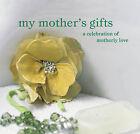 My Mother's Gifts: A Celebration of Motherly Love by Hbk (Hardback, 2006)