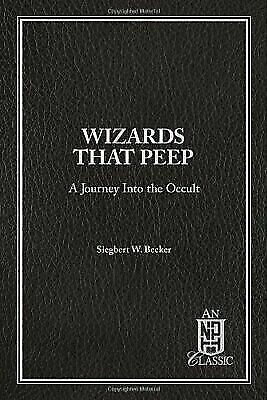 Wizards That Peep: A Journey Into the Occult (NPH Classics), Siegbert W. Becker,