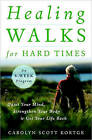 Healing Walks for Hard Times: Quiet Your Mind, Strengthen Your Body, and Get Your Life Back by Carolyn Scott Kortge (Paperback, 2010)