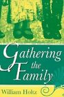 Gathering the Family: A Memoir by William Holtz (Paperback, 1997)