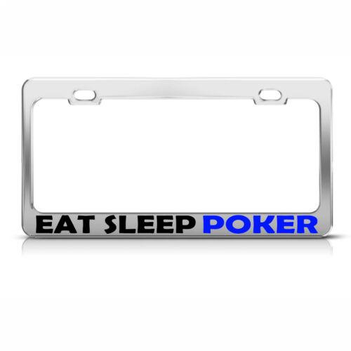Eat Sleep Poker Chrome Metal License Plate Frame