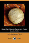 Base-Ball: How to Become a Player (Illustrated Edition) (Dodo Press) by John Montgomery Ward (Paperback / softback, 2009)
