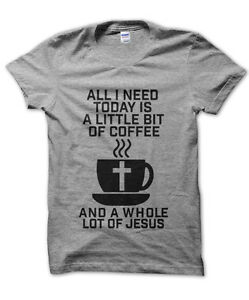 All-I-Need-Today-Is-Coffee-and-Jesus-t-shirt-christian-present-religious-gift