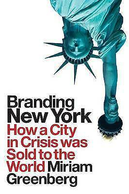 Branding New York: How a City in Crisis Was Sold to the World (Cultural Spaces)