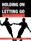 Holding on While Letting Go: A Director's Guide to Contemporary Talent Management by Wendy Lyons, Charles Woodruffe, Jasmin Silver (Paperback, 2009)