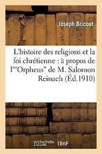 L Histoire des Religions et la Foi Chretienne : A Propos de l Orpheus de M....