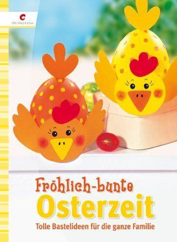 Fröhlich-bunte Osterzeit * Bastelideen für die ganze Familie * Christophorus