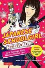 Japanese Schoolgirl Confidential: How Teenage Girls Made a Nation Cool by Brian Ashcraft, Shoko Ueda (Paperback, 2016)