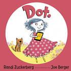 Dot. by Randi Zuckerberg (Hardback, 2013)