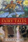 The Initiatory Path in Fairy Tales: The Alchemical Secrets of Mother Goose by Bernard Roger (Paperback, 2015)