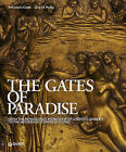 The Gates of Paradise: From the Renaissance Workshop of Lorenzo Ghiberti to the Restoration Studio by Anna Maria Giusti, Gary M. Radke (Paperback, 2013)
