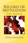 Record of Mutilation by Elias Sassoon (Paperback / softback, 2009)