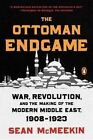 The Ottoman Endgame: War, Revolution, and the Making of the Modern Middle East, 1908-1923 by Assistant Professor of International Relations Sean McMeekin (Paperback / softback, 2016)
