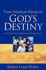 From American Dream to God's Destiny by Robert Louis Huber (Paperback / softback, 2006)