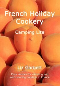 French Holiday Cookery - Camping Lite by Liz Garnett (Paperback 2017)