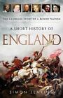 A Short History of England : The Glorious Story of a Rowdy Nation by Simon Jenkins (2013, Paperback)