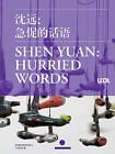 Shen Yuan: Hurried Words by Shanghai Century Publishing Co., Ltd (Paperback / softback, 2011)
