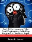 Cost Effectiveness of the Civil Engineering Self-Help Program: A Research Paper by James R Kasmer (Paperback / softback, 2012)