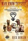 Man, Know Thyself: Volume 1 Corrective Knowledge of Our Notable Ancestors by Rick Duncan (Hardback, 2013)